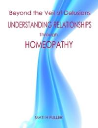 Beyon the Veil of Delusions. Understanding Relationships through Homeopathy.