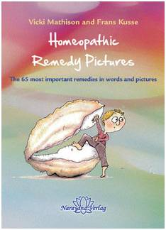 Homeopathic Drug Pictures - The 65 most important remedies in words and pictures - Vicki Mathison and Frans Kusse