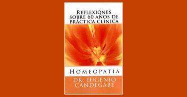 Homeopatía - Reflexiones Sobre 60 Años De Práctica Clínica by Dr. Eugenio Federico Candegabe
