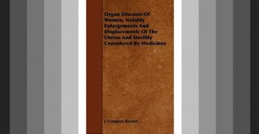 Organ Diseases of Women; Notably, Enlargements and Displacements of the Uterus and Sterility, Considered as Curable by Medicines 1